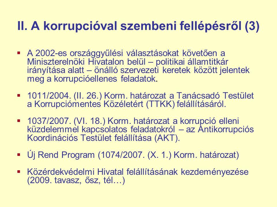 II. A korrupcióval szembeni fellépésről (3)  A 2002-es országgyűlési választásokat követően a Miniszterelnöki Hivatalon belül – politikai államtitkár