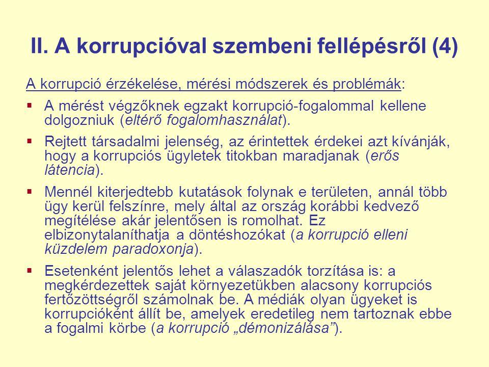 II. A korrupcióval szembeni fellépésről (4) A korrupció érzékelése, mérési módszerek és problémák:  A mérést végzőknek egzakt korrupció-fogalommal ke