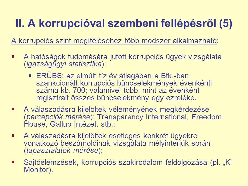II. A korrupcióval szembeni fellépésről (5) A korrupciós szint megítéléséhez több módszer alkalmazható:  A hatóságok tudomására jutott korrupciós ügy