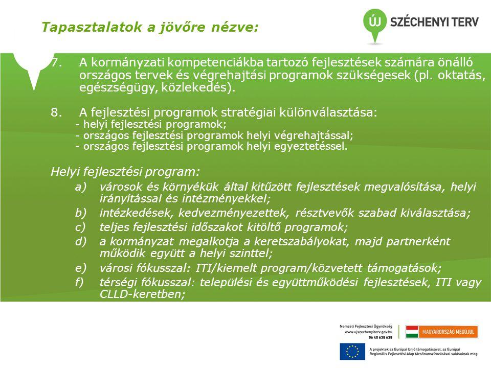 7.A kormányzati kompetenciákba tartozó fejlesztések számára önálló országos tervek és végrehajtási programok szükségesek (pl. oktatás, egészségügy, kö