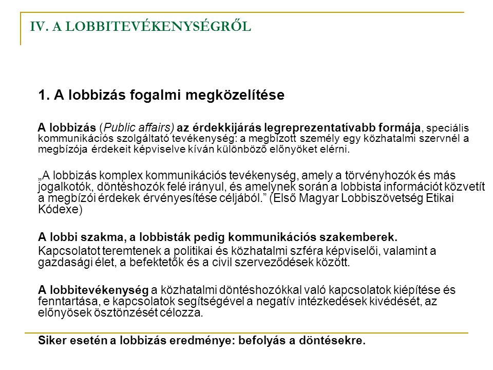 IV. A LOBBITEVÉKENYSÉGRŐL 1. A lobbizás fogalmi megközelítése A lobbizás (Public affairs) az érdekkijárás legreprezentatívabb formája, speciális kommu