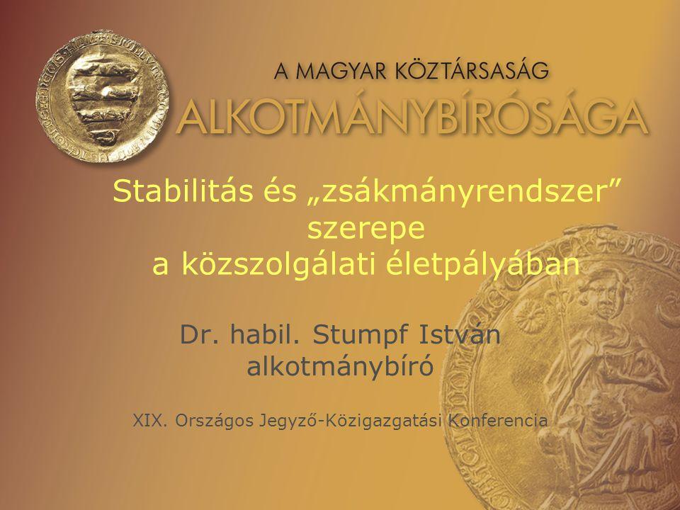 """Stabilitás és """"zsákmányrendszer"""" szerepe a közszolgálati életpályában Dr. habil. Stumpf István alkotmánybíró XIX. Országos Jegyző-Közigazgatási Konfer"""
