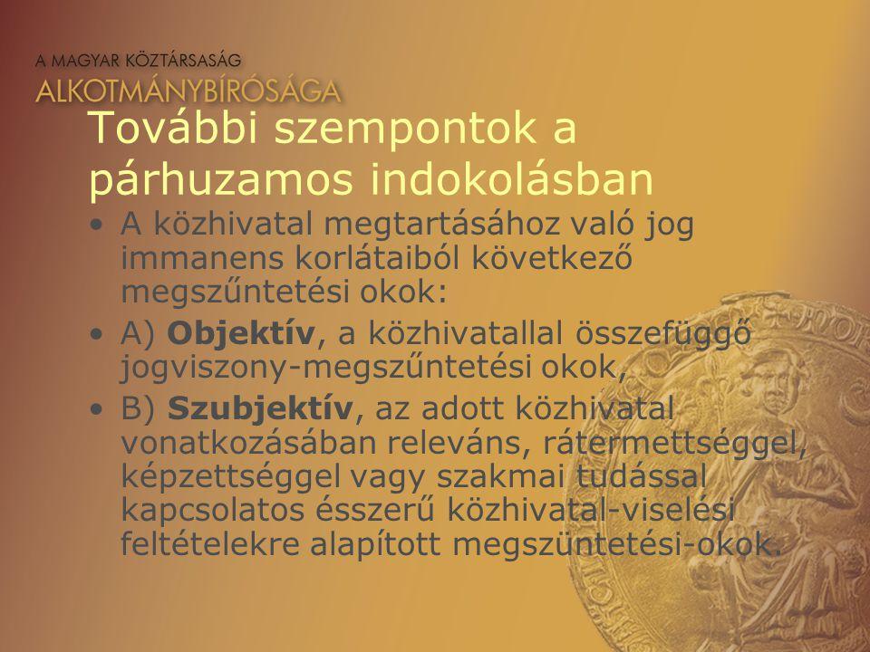 További szempontok a párhuzamos indokolásban A közhivatal megtartásához való jog immanens korlátaiból következő megszűntetési okok: A) Objektív, a köz