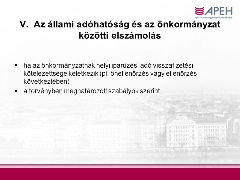 V. Az állami adóhatóság és az önkormányzat közötti elszámolás  ha az önkormányzatnak helyi iparűzési adó visszafizetési kötelezettsége keletkezik (pl