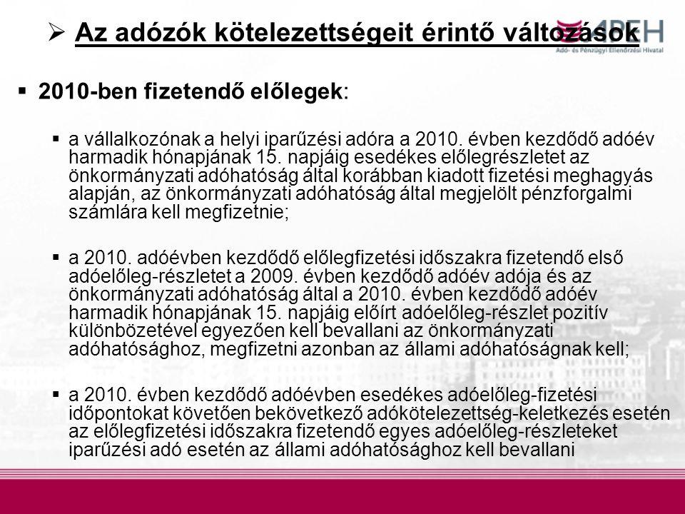  Az adózók kötelezettségeit érintő változások  2010-ben fizetendő előlegek:  a vállalkozónak a helyi iparűzési adóra a 2010. évben kezdődő adóév ha