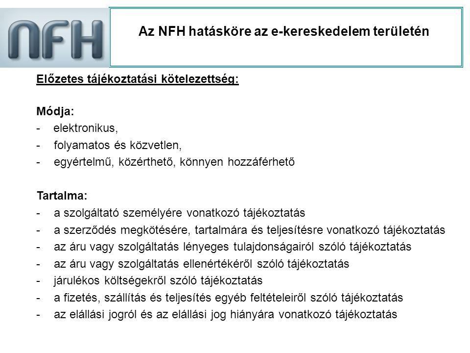 Az NFH hatásköre az e-kereskedelem területén Előzetes tájékoztatási kötelezettség: Módja: - elektronikus, -folyamatos és közvetlen, -egyértelmű, közér