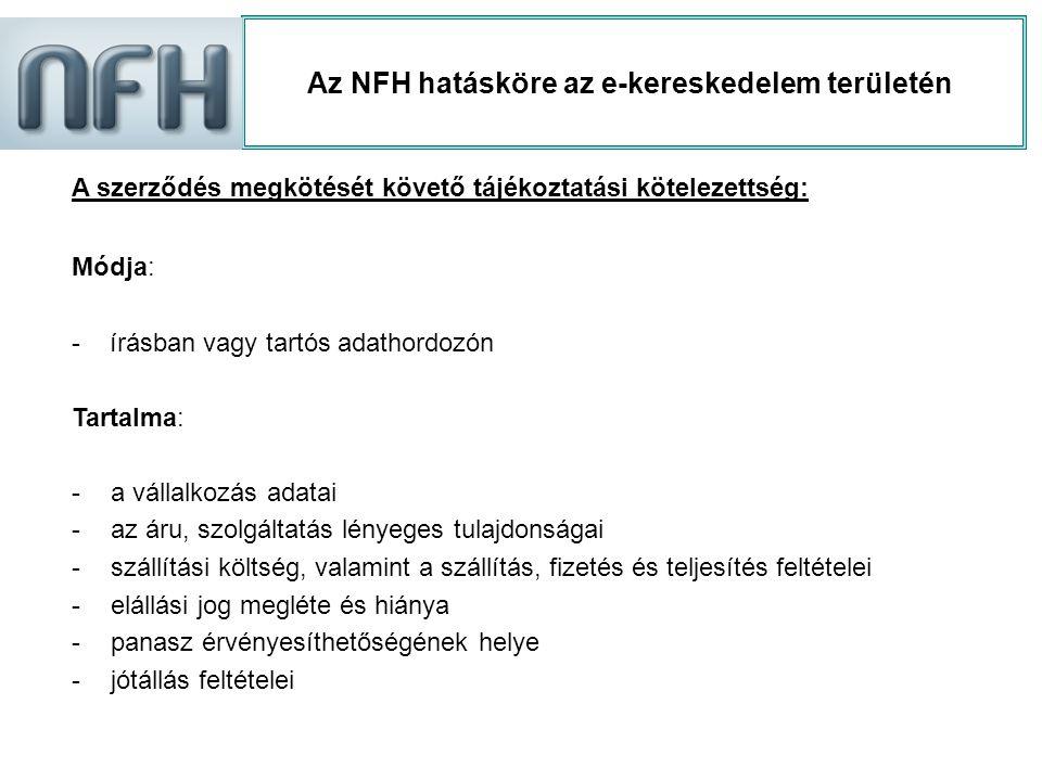 Az NFH hatásköre az e-kereskedelem területén A szerződés megkötését követő tájékoztatási kötelezettség: Módja: - írásban vagy tartós adathordozón Tart