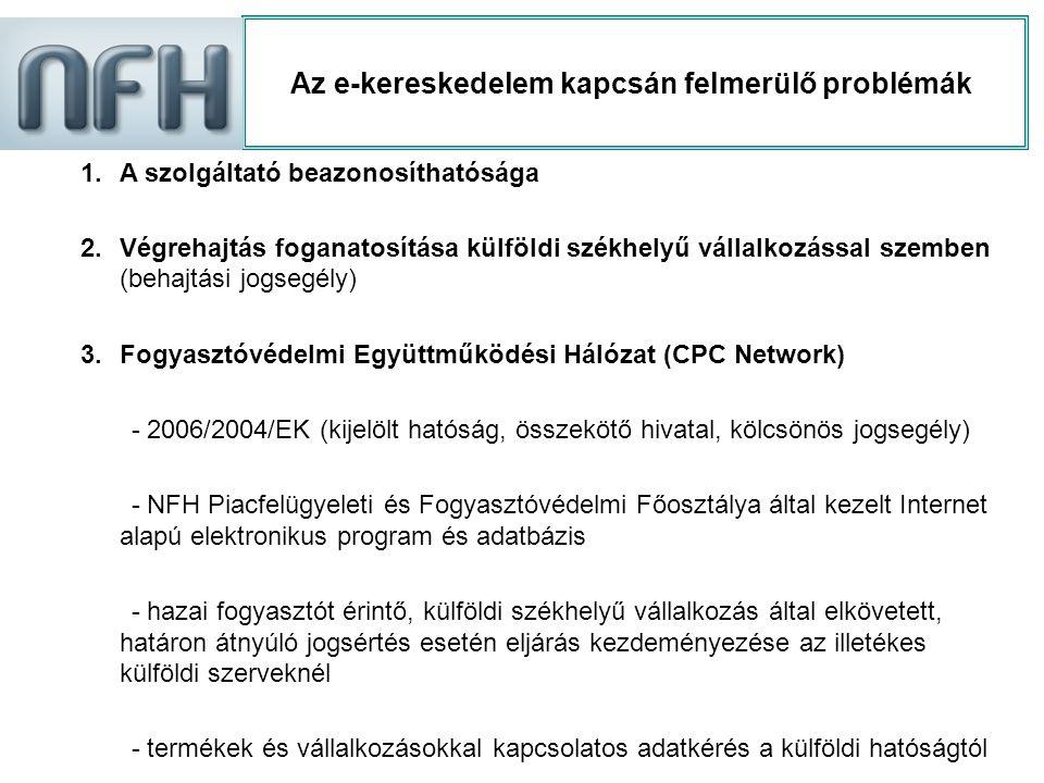 Az e-kereskedelem kapcsán felmerülő problémák 1.A szolgáltató beazonosíthatósága 2.Végrehajtás foganatosítása külföldi székhelyű vállalkozással szembe