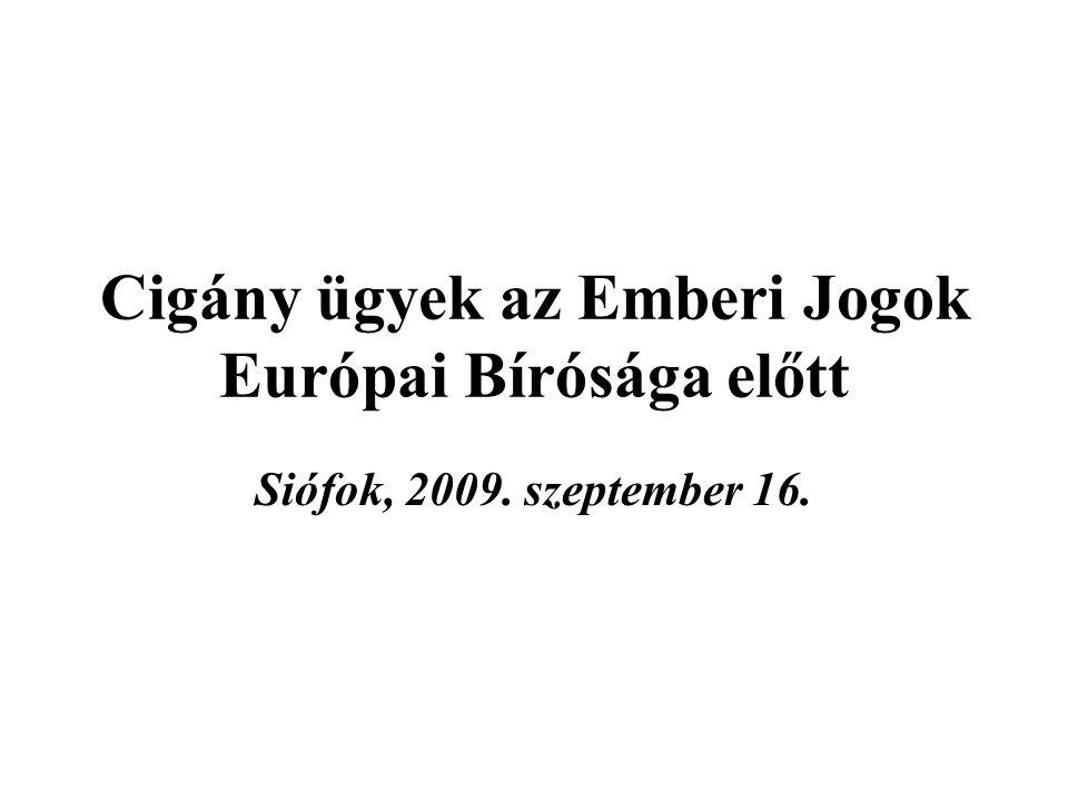 Cigány ügyek az Emberi Jogok Európai Bírósága előtt Siófok, 2009. szeptember 16.