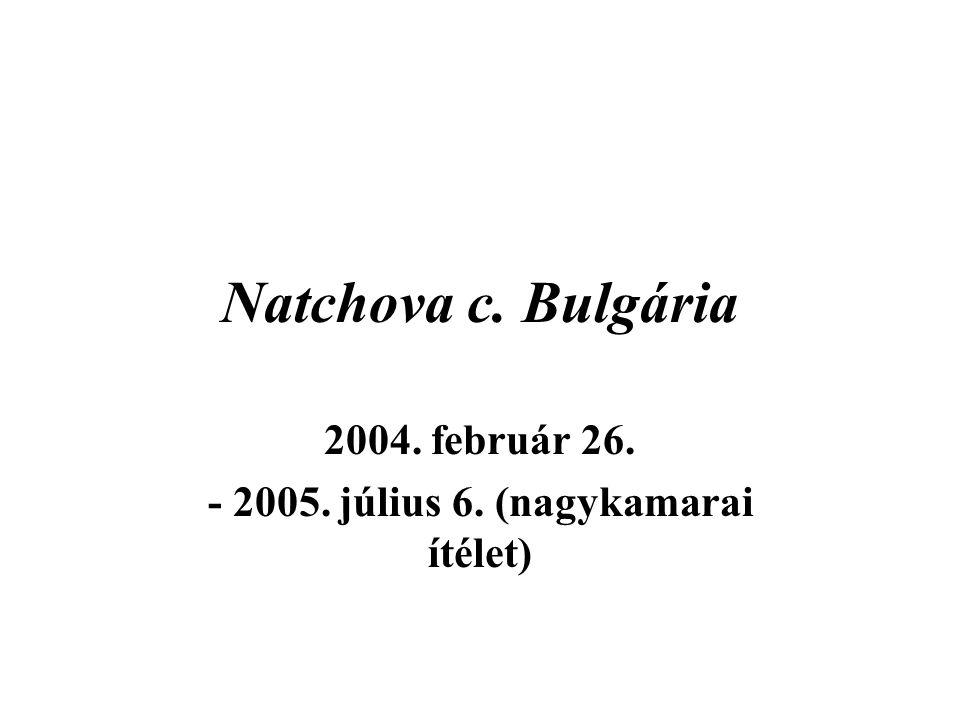 Natchova c. Bulgária 2004. február 26. - 2005. július 6. (nagykamarai ítélet)