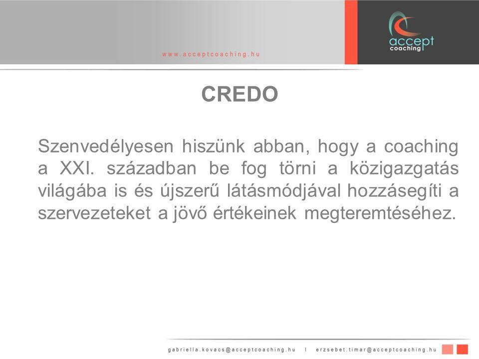 CREDO Szenvedélyesen hiszünk abban, hogy a coaching a XXI.