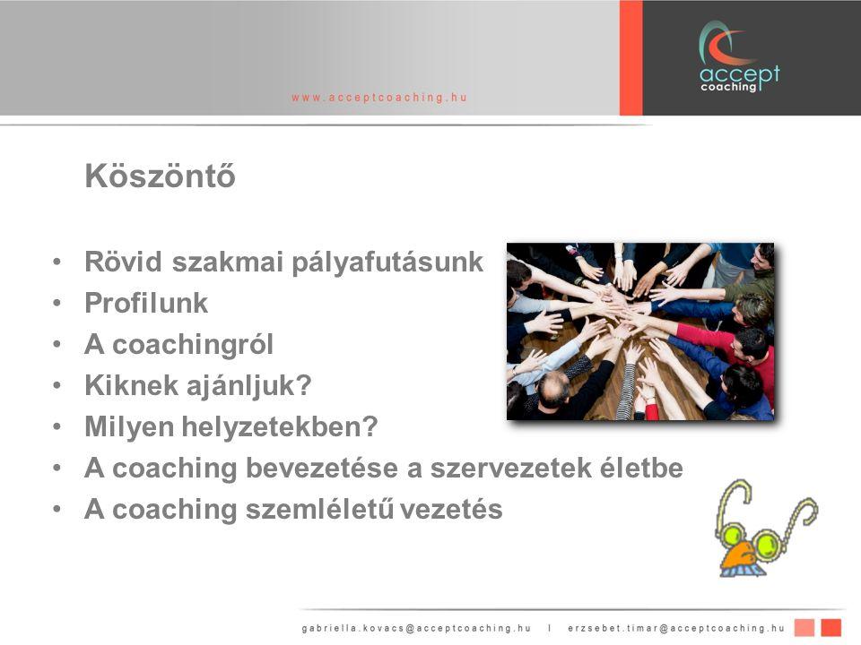 Köszöntő Rövid szakmai pályafutásunk Profilunk A coachingról Kiknek ajánljuk.
