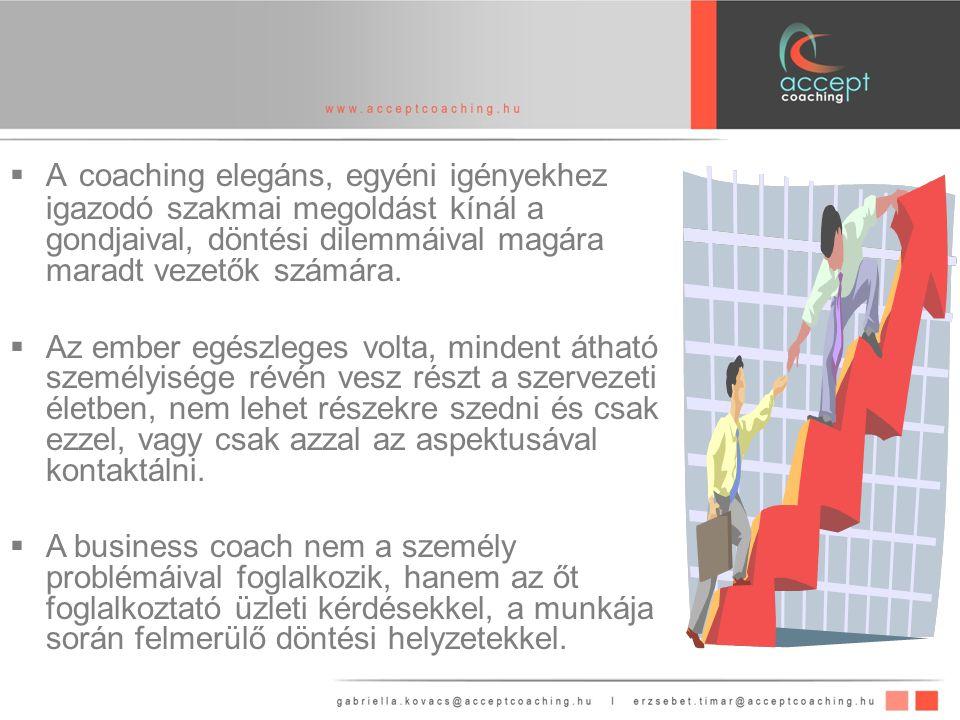  A coaching elegáns, egyéni igényekhez igazodó szakmai megoldást kínál a gondjaival, döntési dilemmáival magára maradt vezetők számára.
