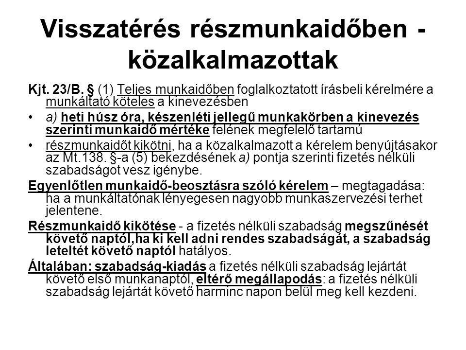Visszatérés részmunkaidőben - közalkalmazottak Kjt. 23/B. § (1) Teljes munkaidőben foglalkoztatott írásbeli kérelmére a munkáltató köteles a kinevezés