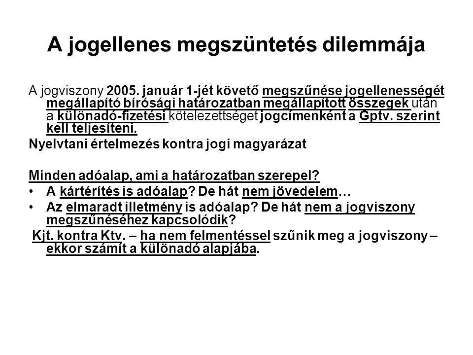 A jogellenes megszüntetés dilemmája A jogviszony 2005. január 1-jét követő megszűnése jogellenességét megállapító bírósági határozatban megállapított