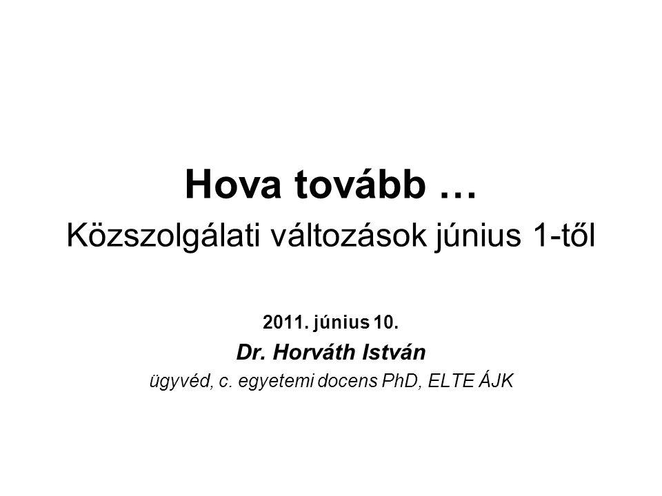 Hova tovább … Közszolgálati változások június 1-től 2011. június 10. Dr. Horváth István ügyvéd, c. egyetemi docens PhD, ELTE ÁJK