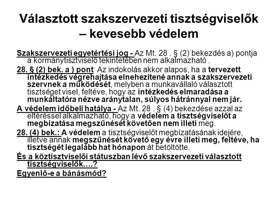 Választott szakszervezeti tisztségviselők – kevesebb védelem Szakszervezeti egyetértési jog - Az Mt. 28. § (2) bekezdés a) pontja a kormánytisztviselő