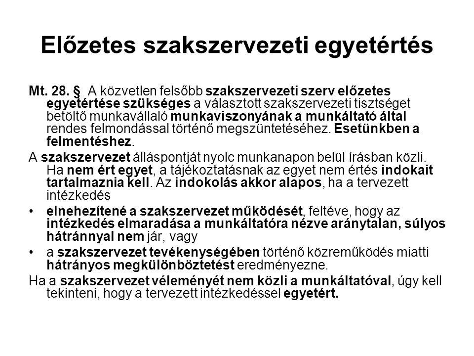 Előzetes szakszervezeti egyetértés Mt. 28. § A közvetlen felsőbb szakszervezeti szerv előzetes egyetértése szükséges a választott szakszervezeti tiszt