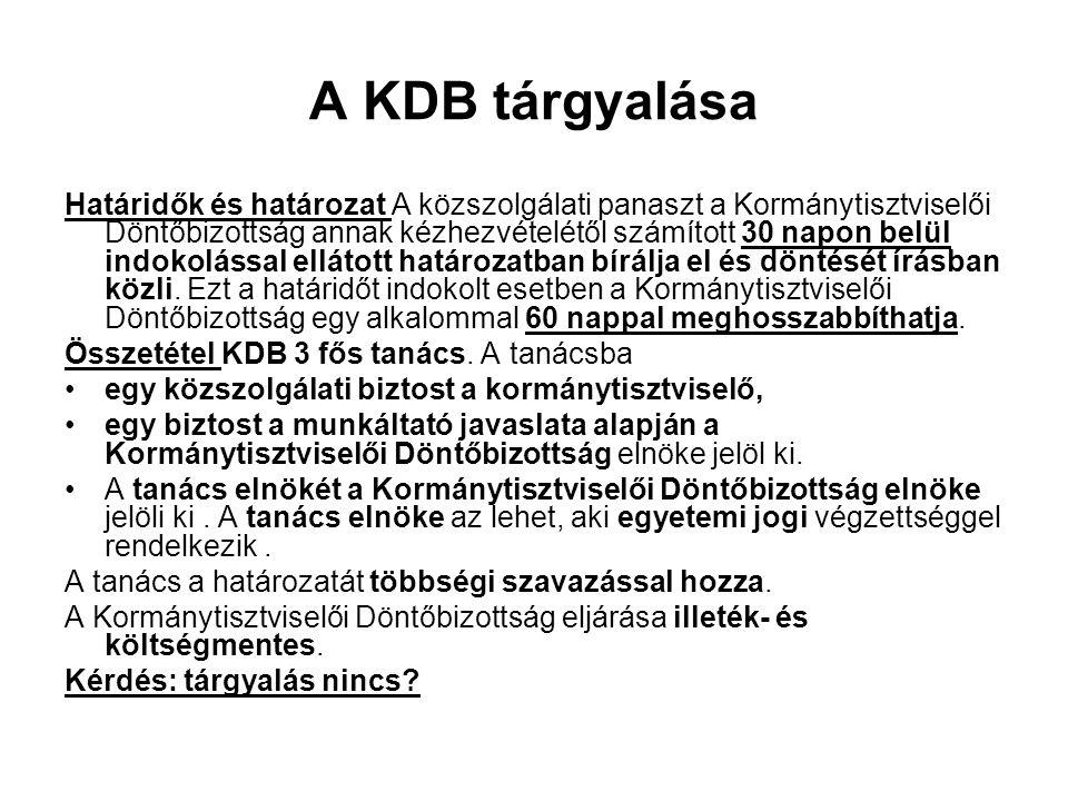 A KDB tárgyalása Határidők és határozat A közszolgálati panaszt a Kormánytisztviselői Döntőbizottság annak kézhezvételétől számított 30 napon belül in