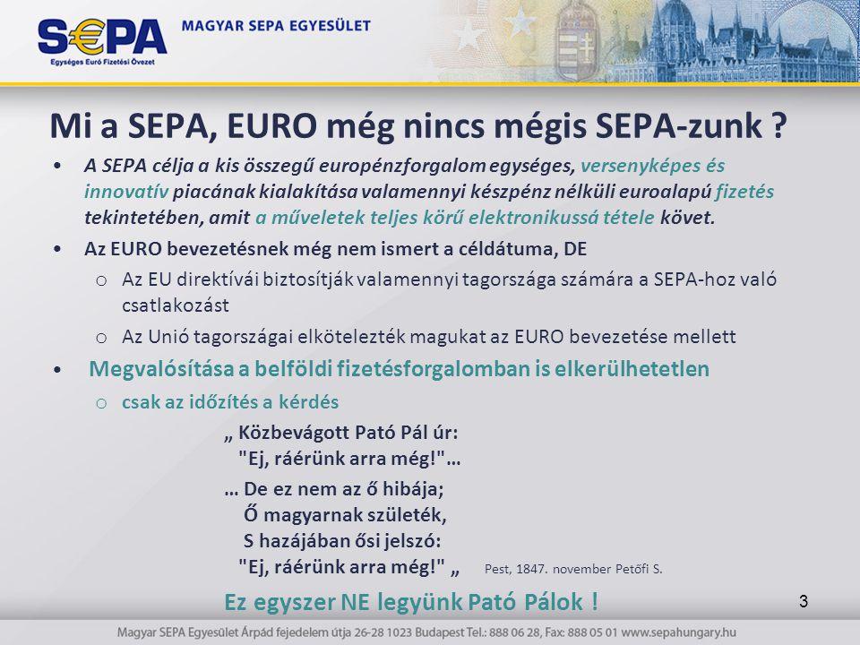 Mi a SEPA, EURO még nincs mégis SEPA-zunk ? A SEPA célja a kis összegű europénzforgalom egységes, versenyképes és innovatív piacának kialakítása valam