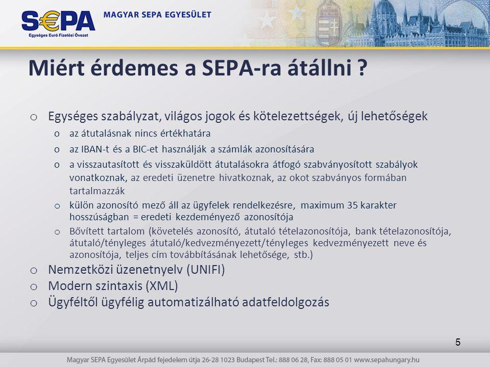 Miért érdemes a SEPA-ra átállni ? o Egységes szabályzat, világos jogok és kötelezettségek, új lehetőségek oaz átutalásnak nincs értékhatára oaz IBAN-t