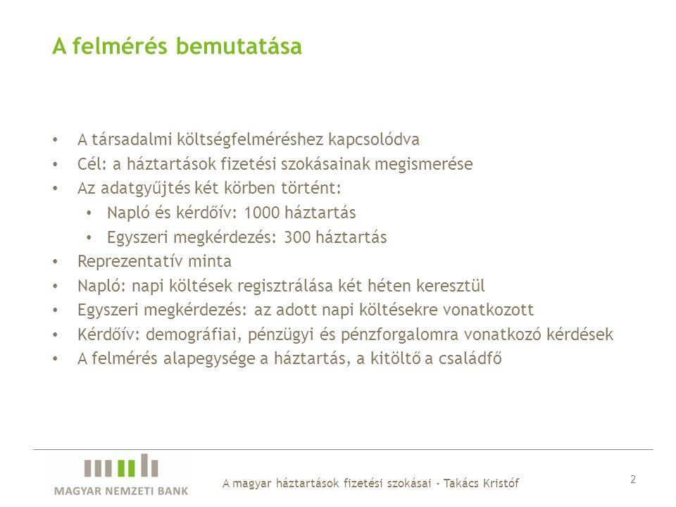 A magyar háztartások fizetési szokásai - Takács Kristóf 2 A felmérés bemutatása A társadalmi költségfelméréshez kapcsolódva Cél: a háztartások fizetés
