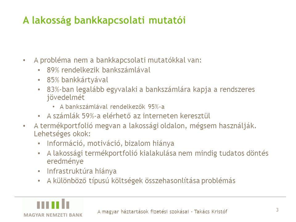 A magyar háztartások fizetési szokásai - Takács Kristóf 3 A lakosság bankkapcsolati mutatói A probléma nem a bankkapcsolati mutatókkal van: 89% rendel