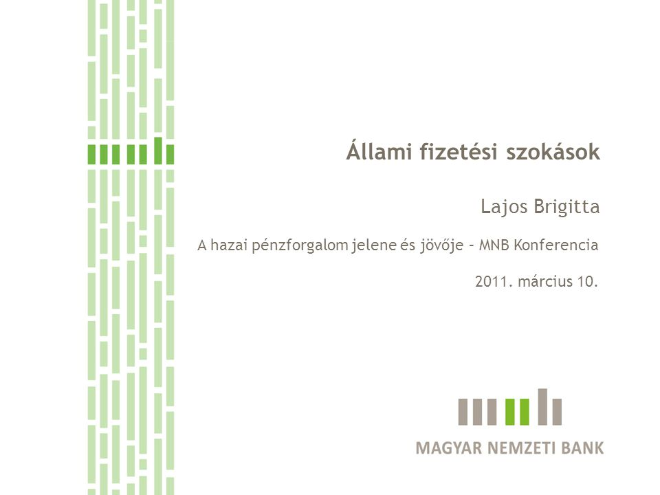 Állami fizetési szokások Lajos Brigitta A hazai pénzforgalom jelene és jövője – MNB Konferencia 2011. március 10.