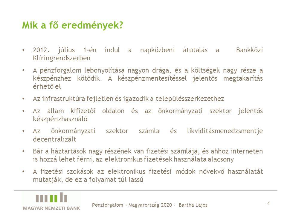 4 Mik a fő eredmények? 2012. július 1-én indul a napközbeni átutalás a Bankközi Klíringrendszerben A pénzforgalom lebonyolítása nagyon drága, és a köl