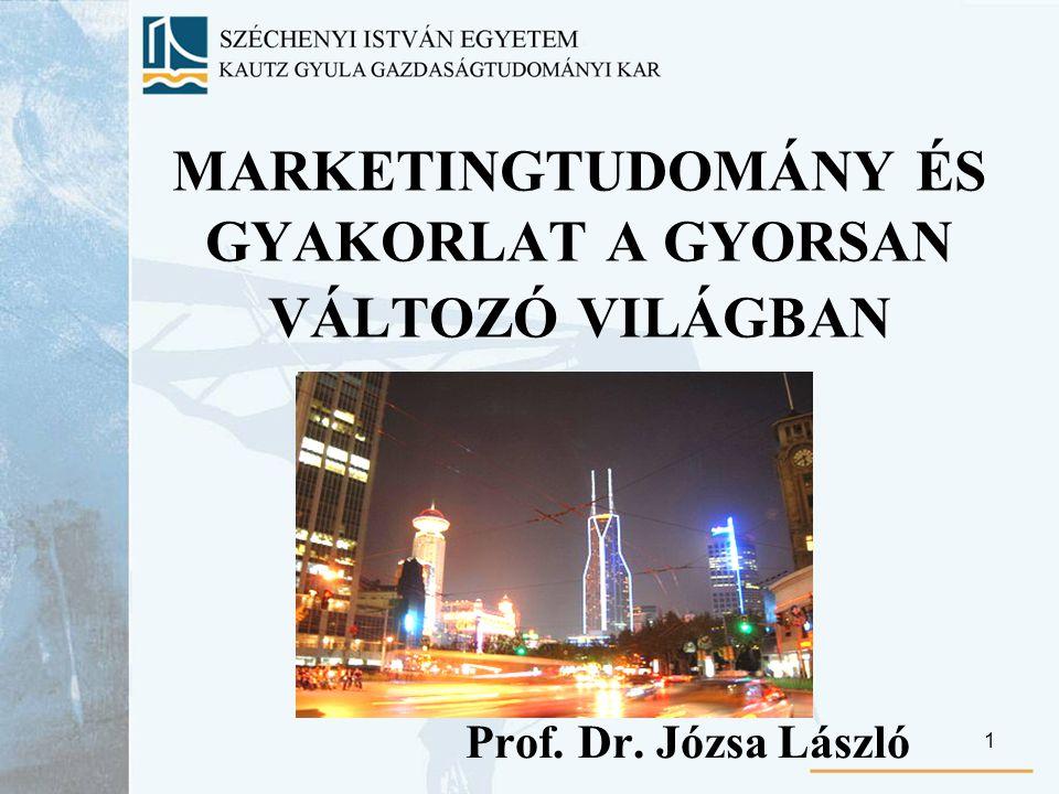 1 MARKETINGTUDOMÁNY ÉS GYAKORLAT A GYORSAN VÁLTOZÓ VILÁGBAN Prof. Dr. Józsa László