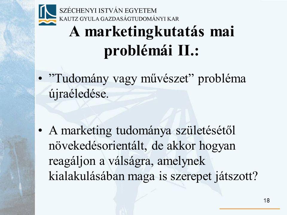 18 A marketingkutatás mai problémái II.: Tudomány vagy művészet probléma újraéledése.