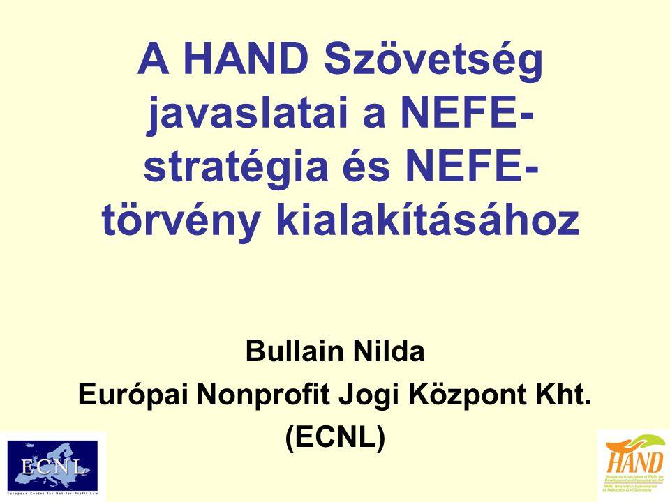 A HAND Szövetség javaslatai a NEFE- stratégia és NEFE- törvény kialakításához Bullain Nilda Európai Nonprofit Jogi Központ Kht.
