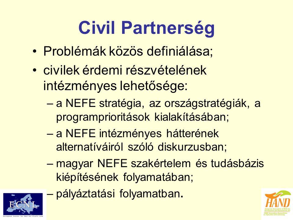 Civil Partnerség Problémák közös definiálása; civilek érdemi részvételének intézményes lehetősége: –a NEFE stratégia, az országstratégiák, a programpr
