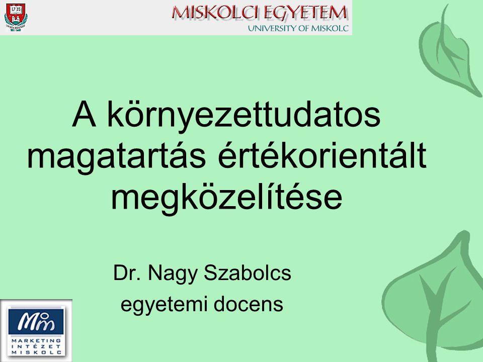 A környezettudatos magatartás értékorientált megközelítése Dr. Nagy Szabolcs egyetemi docens