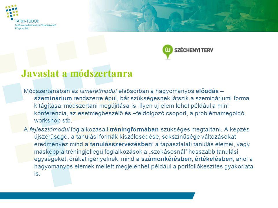 Javaslat a módszertanra Módszertanában az ismeretmodul elsősorban a hagyományos előadás – szeminárium rendszerre épül, bár szükségesnek látszik a szemináriumi forma kitágítása, módszertani megújítása is.