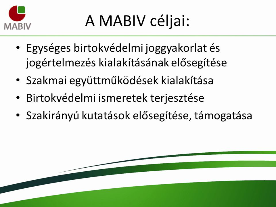 A MABIV céljai: Egységes birtokvédelmi joggyakorlat és jogértelmezés kialakításának elősegítése Szakmai együttműködések kialakítása Birtokvédelmi isme
