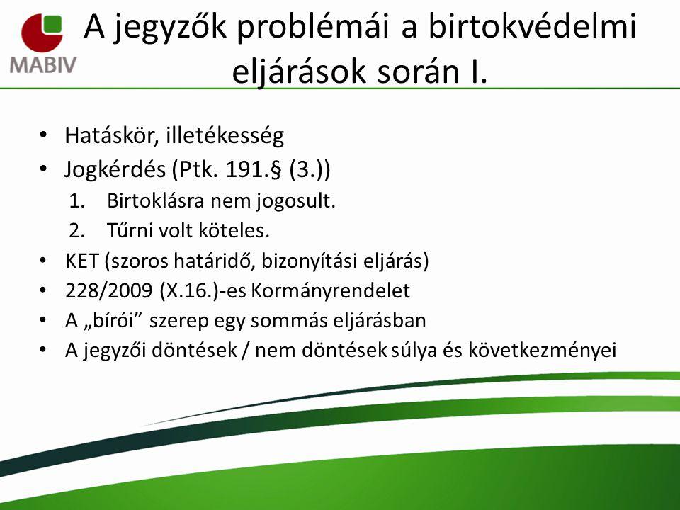 A jegyzők problémái a birtokvédelmi eljárások során I. Hatáskör, illetékesség Jogkérdés (Ptk. 191.§ (3.)) 1.Birtoklásra nem jogosult. 2.Tűrni volt köt