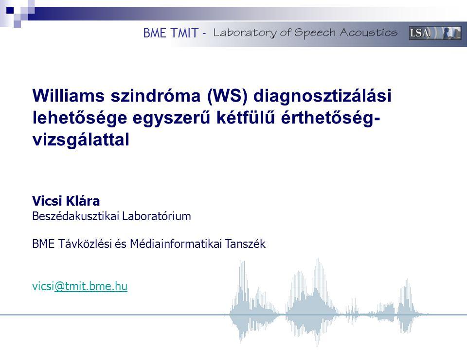 Williams szindróma (WS) diagnosztizálási lehetősége egyszerű kétfülű érthetőség- vizsgálattal Vicsi Klára Beszédakusztikai Laboratórium BME Távközlési