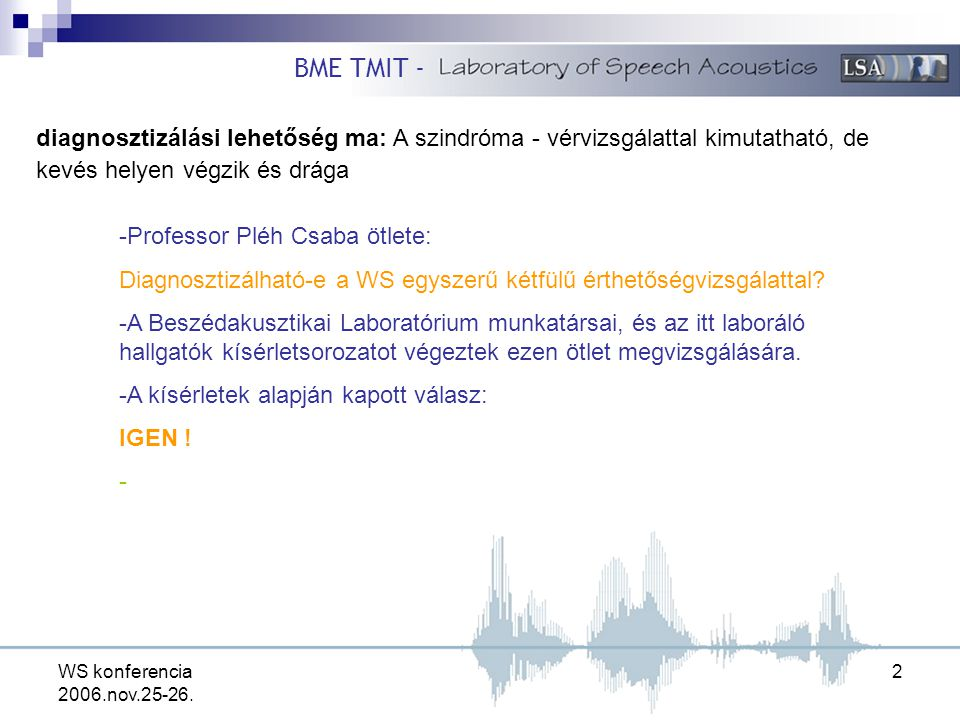 WS konferencia 2006.nov.25-26. 2 diagnosztizálási lehetőség ma: A szindróma - vérvizsgálattal kimutatható, de kevés helyen végzik és drága -Professor