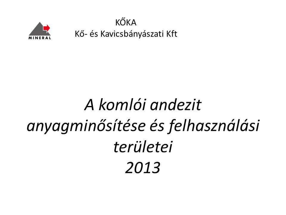 KŐKA Kő- és Kavicsbányászati Kft A komlói andezit anyagminősítése és felhasználási területei 2013