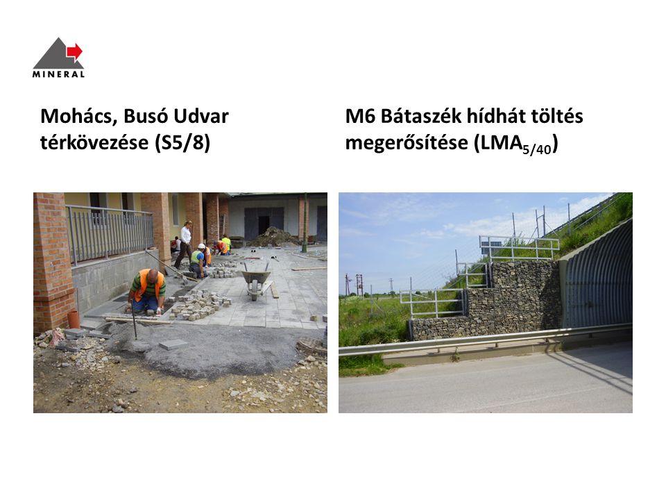 Mohács, Busó Udvar térkövezése (S5/8) M6 Bátaszék hídhát töltés megerősítése (LMA 5/40 )