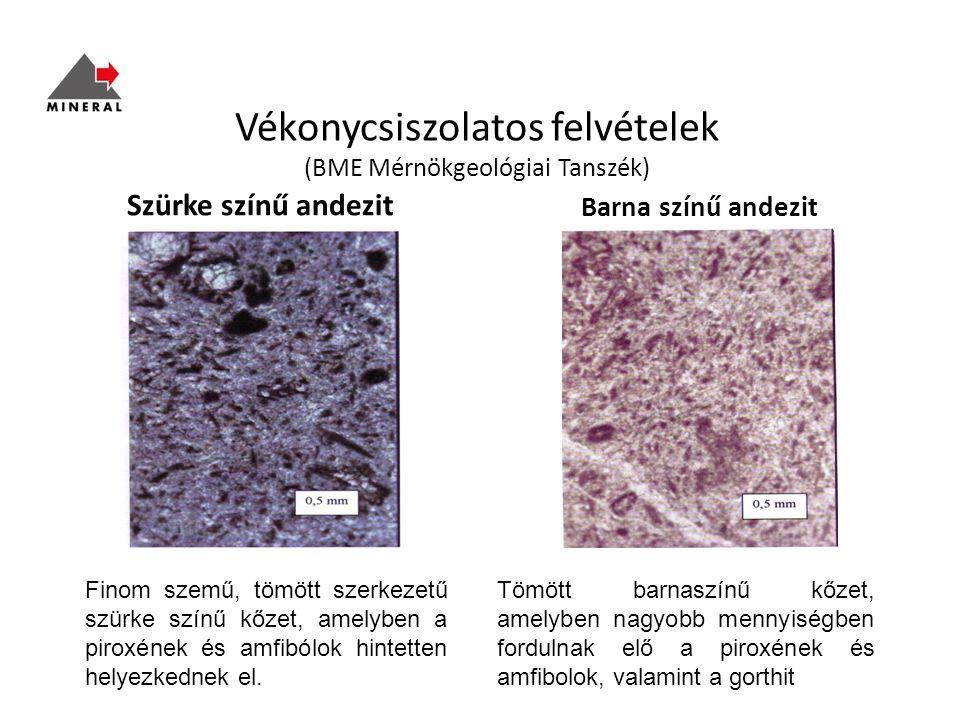 Vékonycsiszolatos felvételek (BME Mérnökgeológiai Tanszék) Szürke színű andezit Barna színű andezit Finom szemű, tömött szerkezetű szürke színű kőzet, amelyben a piroxének és amfibólok hintetten helyezkednek el.