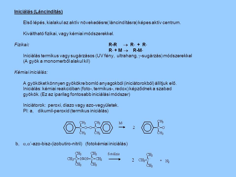 Iniciálás (Láncindítás) Első lépés, kialakul az aktív növekedésre( láncindításra) képes aktív centrum. Kiváltható fizikai, vagy kémiai módszerekkel. F