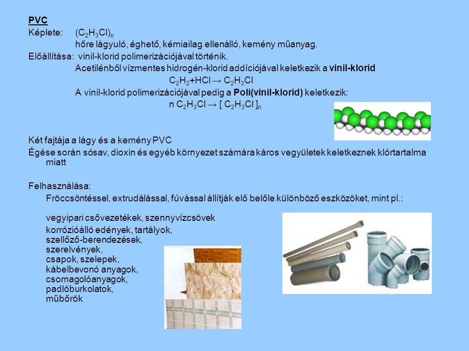 PVC Képlete: (C 2 H 3 Cl) n hőre lágyuló, éghető, kémiailag ellenálló, kemény műanyag. Előállítása: vinil-klorid polimerizációjával történik. Acetilén