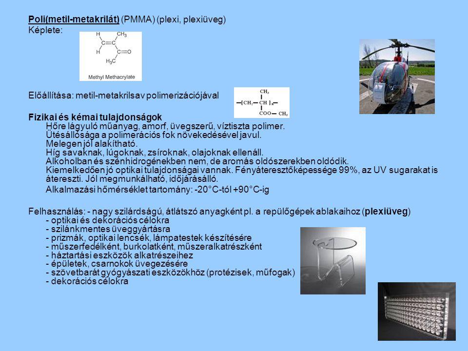 Poli(metil-metakrilát) (PMMA) (plexi, plexiüveg) Képlete: Előállítása: metil-metakrilsav polimerizációjával Fizikai és kémai tulajdonságok Hőre lágyul