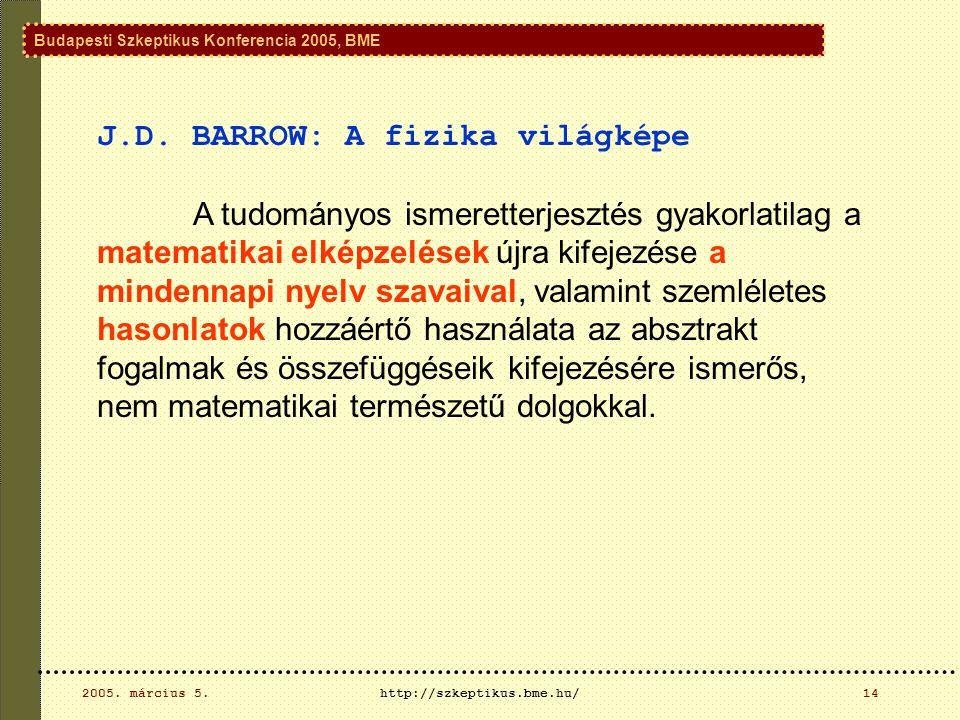 Budapesti Szkeptikus Konferencia 2005, BME 2005. március 5.http://szkeptikus.bme.hu/14 J.D.