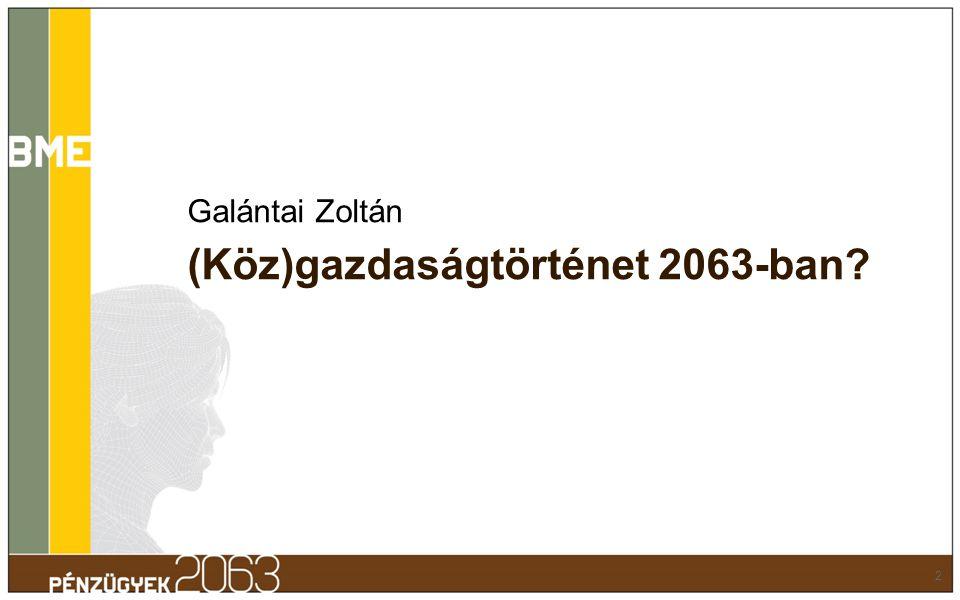 Galántai Zoltán (Köz)gazdaságtörténet 2063-ban? 2