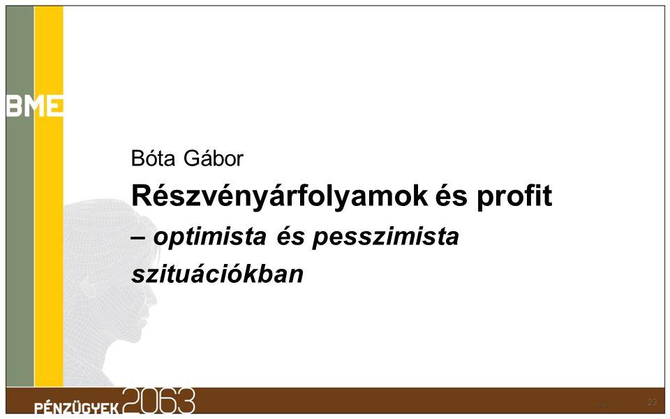 Bóta Gábor Részvényárfolyamok és profit – optimista és pesszimista szituációkban 23