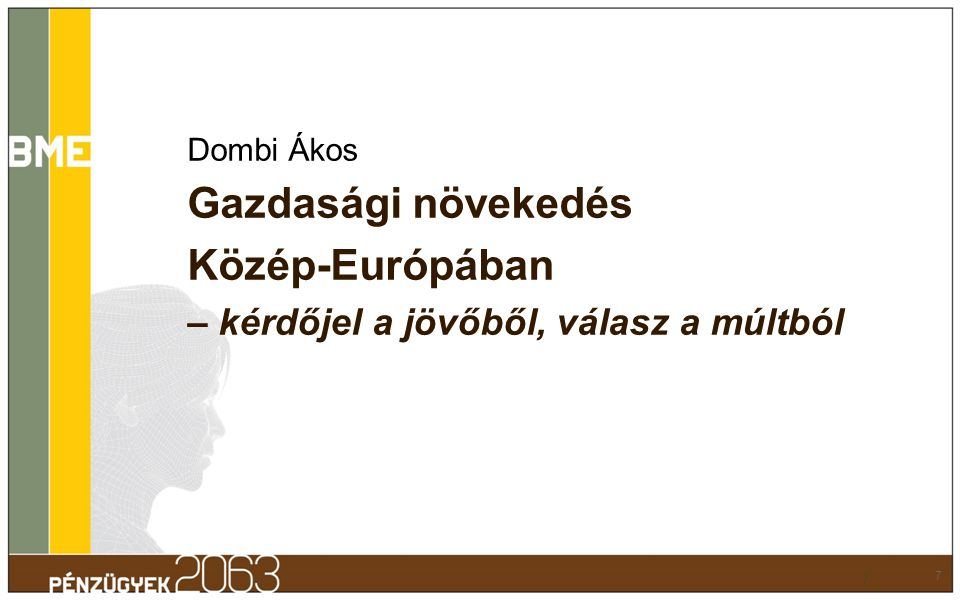 Dombi Ákos Gazdasági növekedés Közép-Európában – kérdőjel a jövőből, válasz a múltból 7 7