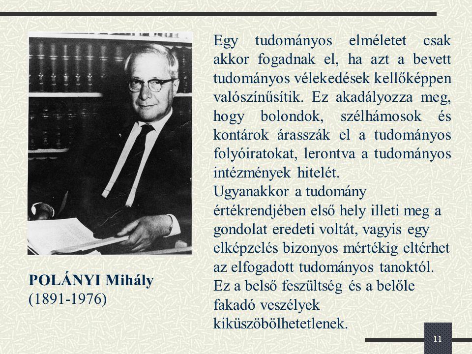 11 POLÁNYI Mihály (1891-1976) Egy tudományos elméletet csak akkor fogadnak el, ha azt a bevett tudományos vélekedések kellőképpen valószínűsítik.